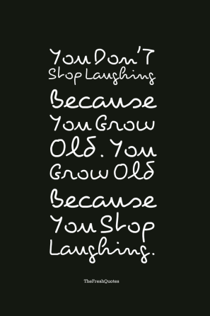 You-Don_T-Stop-Laughing-Because-You-Grow-Old.-You-Grow-Old-Because-You-Stop-Laughing.-»-Michael-Pritchard
